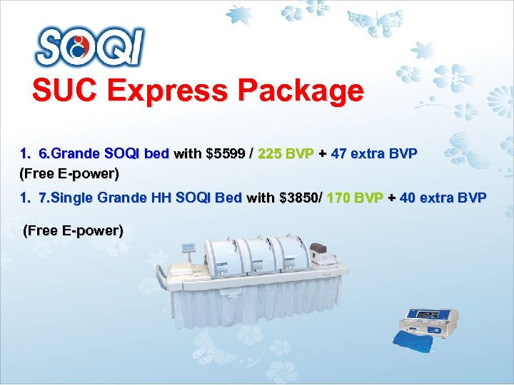 SUC Express Package 1. 6. Grande SOQI bed with $5599 / 225 BVP +