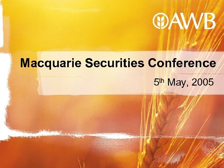 Macquarie Securities Conference 5 th May, 2005