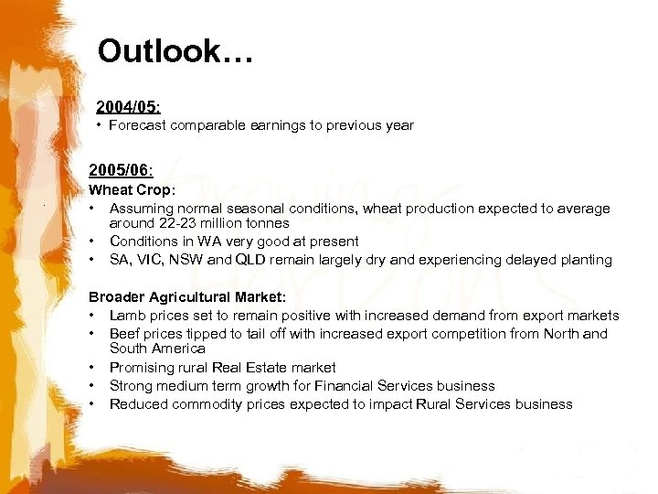 Outlook… 2004/05: • Forecast comparable earnings to previous year 2005/06: Wheat Crop: • Assuming
