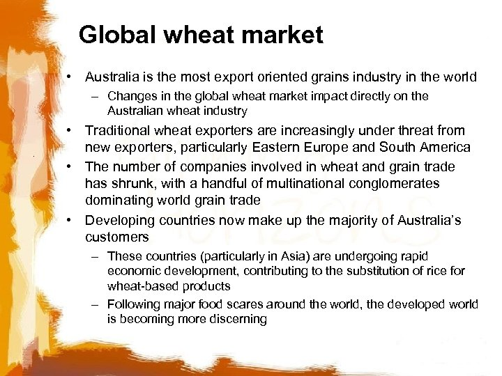 Global wheat market • Australia is the most export oriented grains industry in the