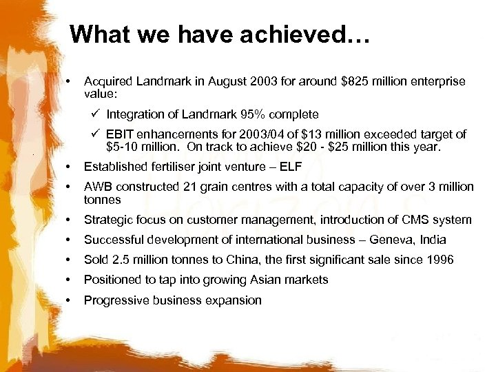 What we have achieved… • Acquired Landmark in August 2003 for around $825 million