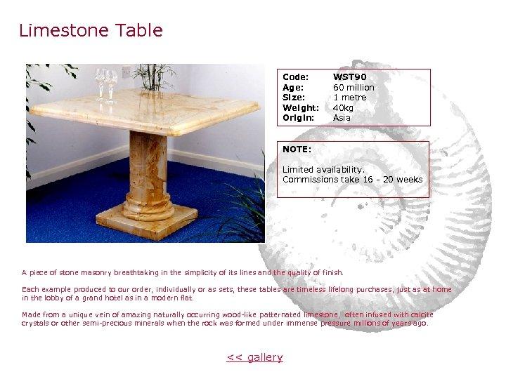 Limestone Table Code: Age: Size: Weight: Origin: WST 90 60 million 1 metre 40