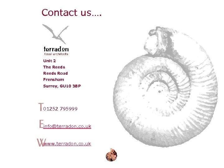 Contact us…. Unit 2 The Reeds Road Frensham Surrey, GU 10 3 BP 01252