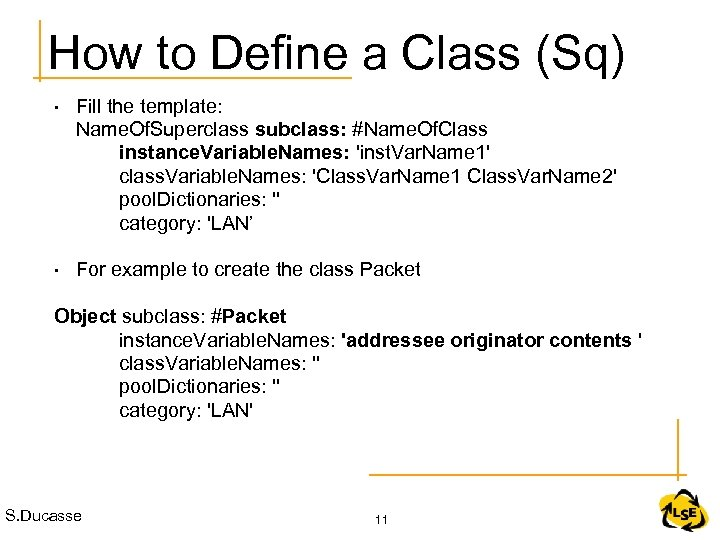 How to Define a Class (Sq) • Fill the template: Name. Of. Superclass subclass: