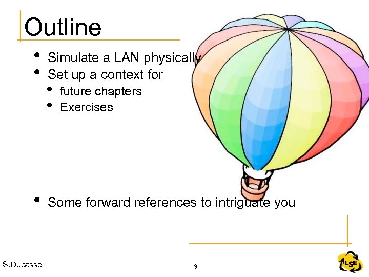 Outline • • • S. Ducasse Simulate a LAN physically Set up a context