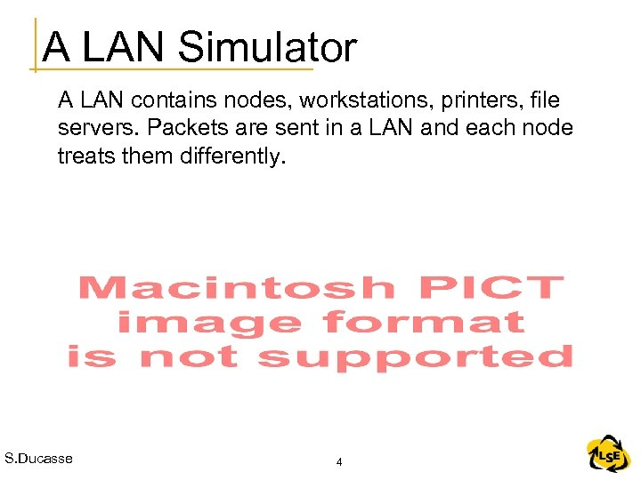 A LAN Simulator A LAN contains nodes, workstations, printers, file servers. Packets are sent