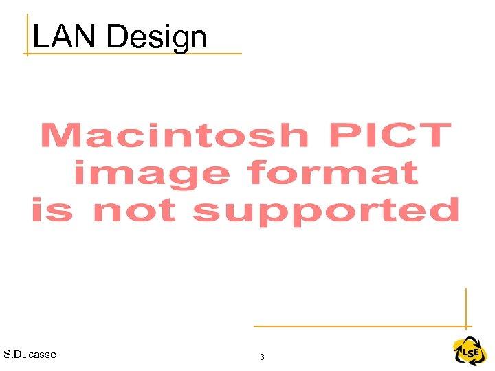 LAN Design S. Ducasse 6