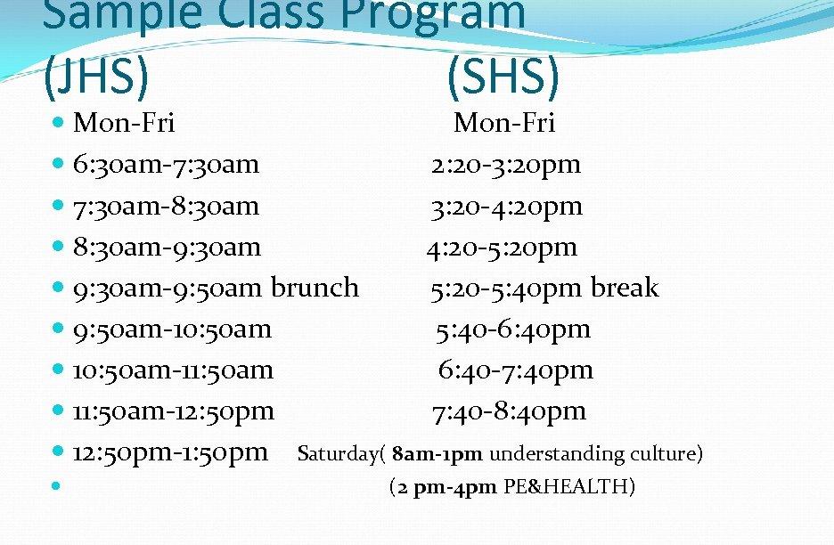 Sample Class Program (JHS) (SHS) Mon-Fri 6: 30 am-7: 30 am 2: 20 -3: