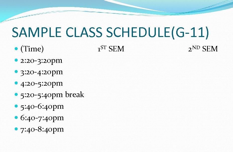 SAMPLE CLASS SCHEDULE(G-11) (Time) 2: 20 -3: 20 pm 3: 20 -4: 20 pm