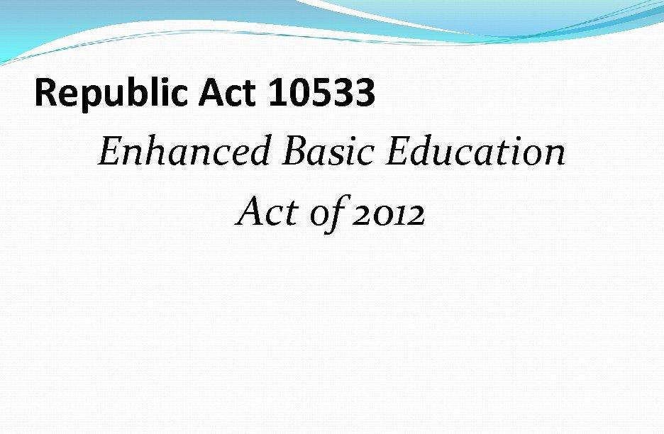 Republic Act 10533 Enhanced Basic Education Act of 2012
