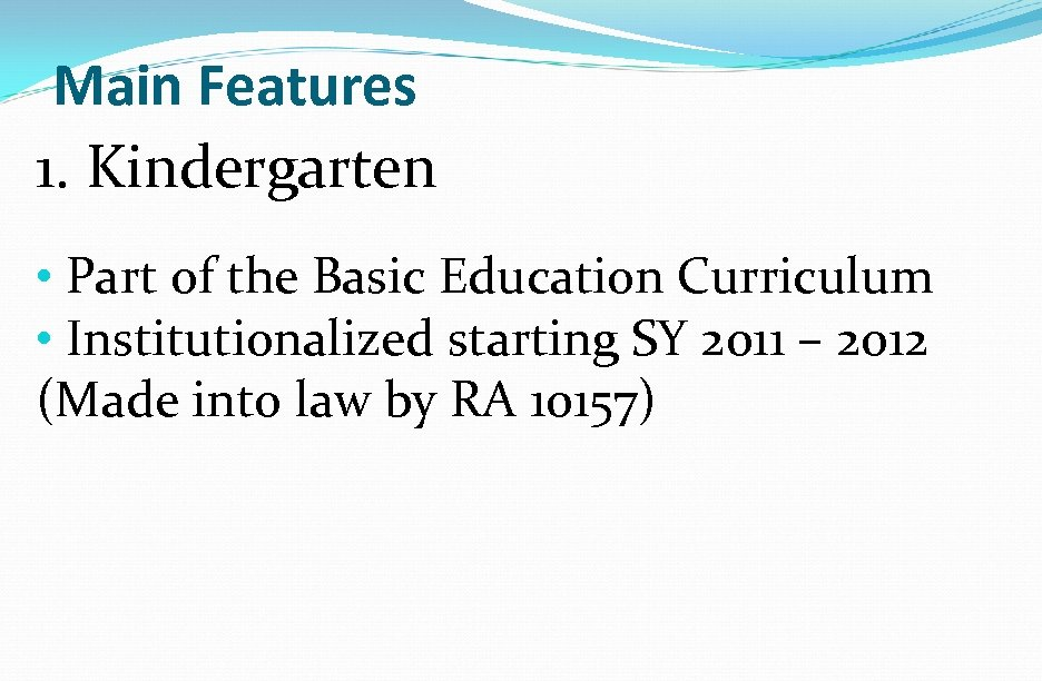 Main Features 1. Kindergarten • Part of the Basic Education Curriculum • Institutionalized starting