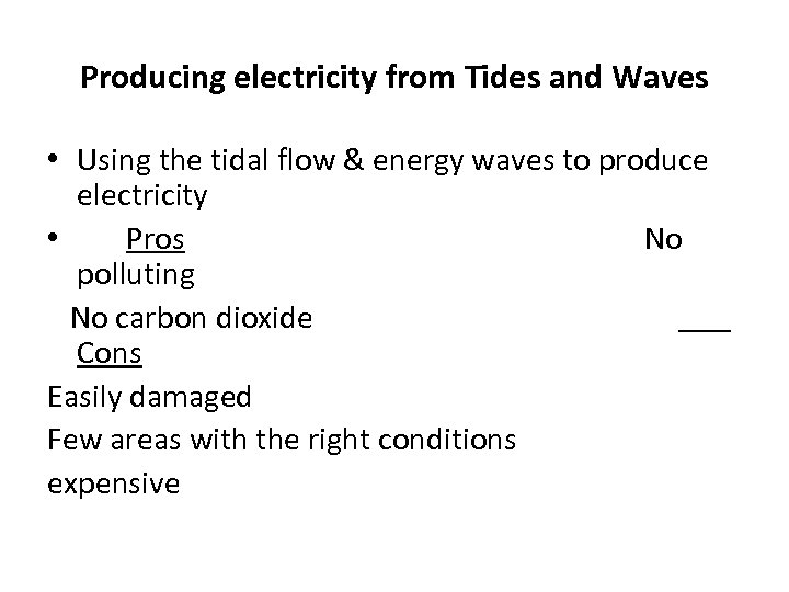Producing electricity from Tides and Waves • Using the tidal flow & energy waves