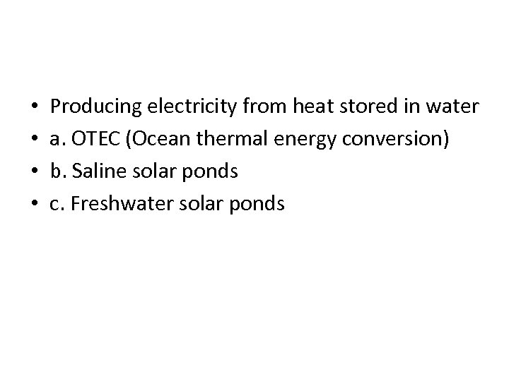 • • Producing electricity from heat stored in water a. OTEC (Ocean thermal