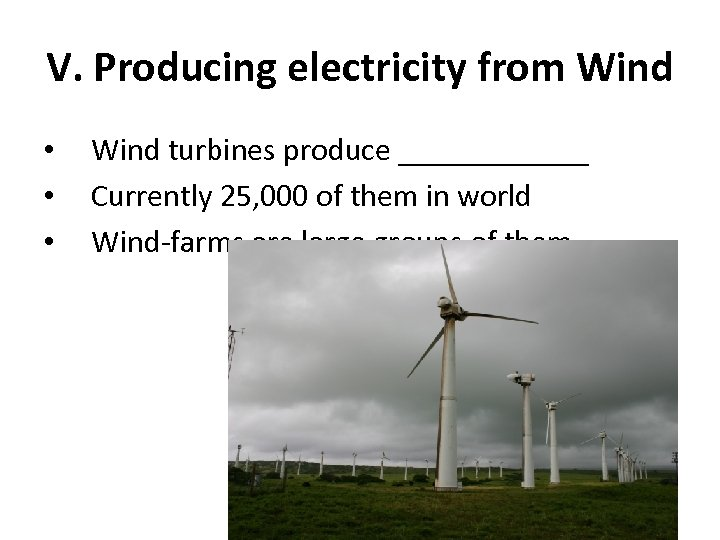 V. Producing electricity from Wind • • • Wind turbines produce ______ Currently 25,