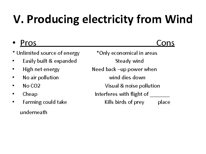 V. Producing electricity from Wind • Pros Cons * Unlimited source of energy *Only