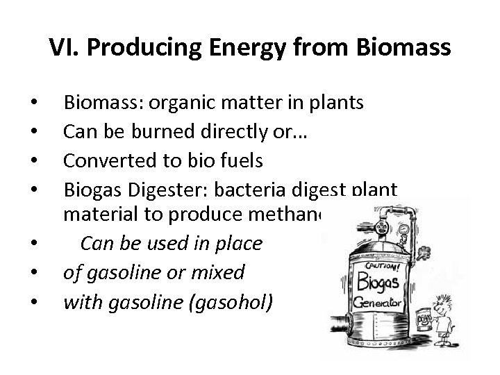 VI. Producing Energy from Biomass • • Biomass: organic matter in plants Can be