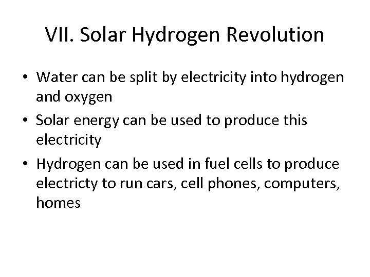 VII. Solar Hydrogen Revolution • Water can be split by electricity into hydrogen and