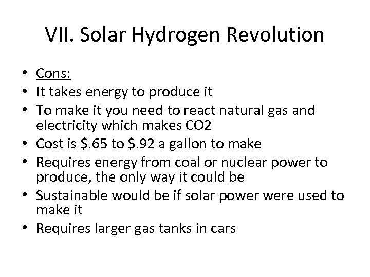 VII. Solar Hydrogen Revolution • Cons: • It takes energy to produce it •