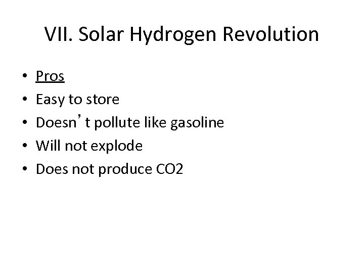 VII. Solar Hydrogen Revolution • • • Pros Easy to store Doesn't pollute like