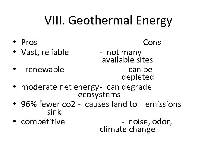 VIII. Geothermal Energy • Pros • Vast, reliable • • Cons - not many