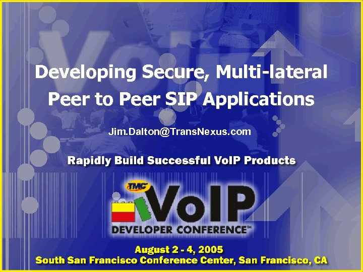 Developing Secure, Multi-lateral Peer to Peer SIP Applications Jim. Dalton@Trans. Nexus. com