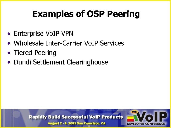 Examples of OSP Peering • • Enterprise Vo. IP VPN Wholesale Inter-Carrier Vo. IP