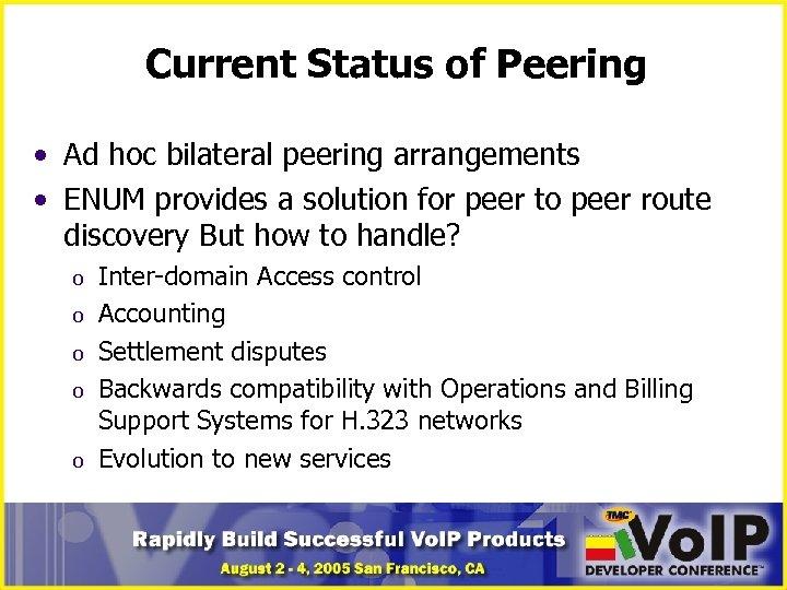 Current Status of Peering • Ad hoc bilateral peering arrangements • ENUM provides a