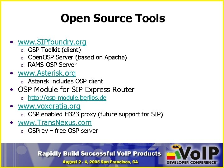 Open Source Tools • www. SIPfoundry. org o o o OSP Toolkit (client) Open.