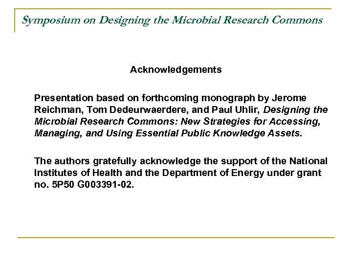 Symposium on Designing the Microbial Research Commons Acknowledgements Presentation based on forthcoming monograph by