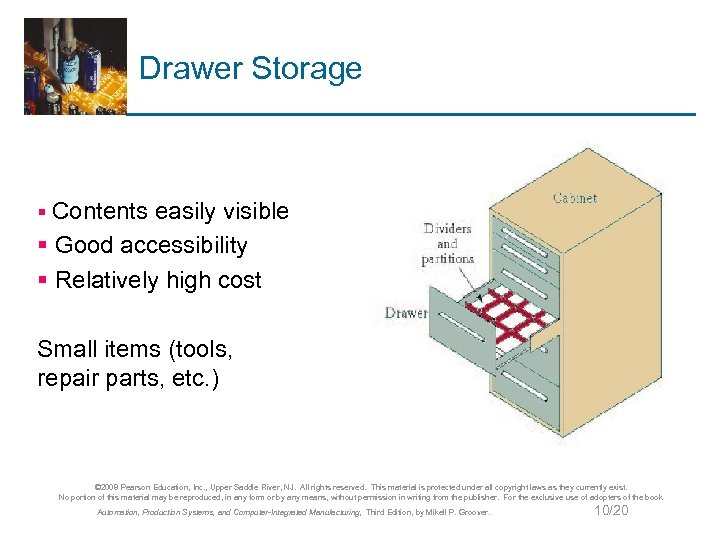 Drawer Storage § Contents easily visible § Good accessibility § Relatively high cost Small