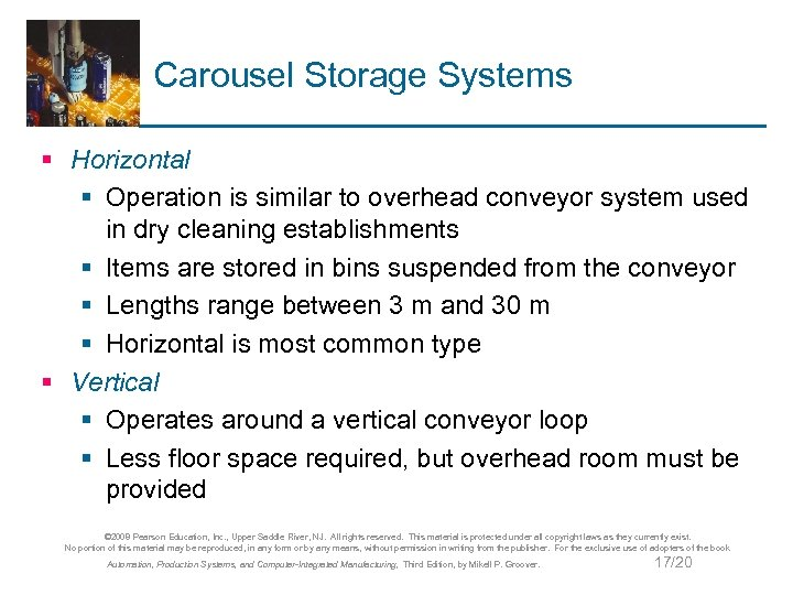 Carousel Storage Systems § Horizontal § Operation is similar to overhead conveyor system used