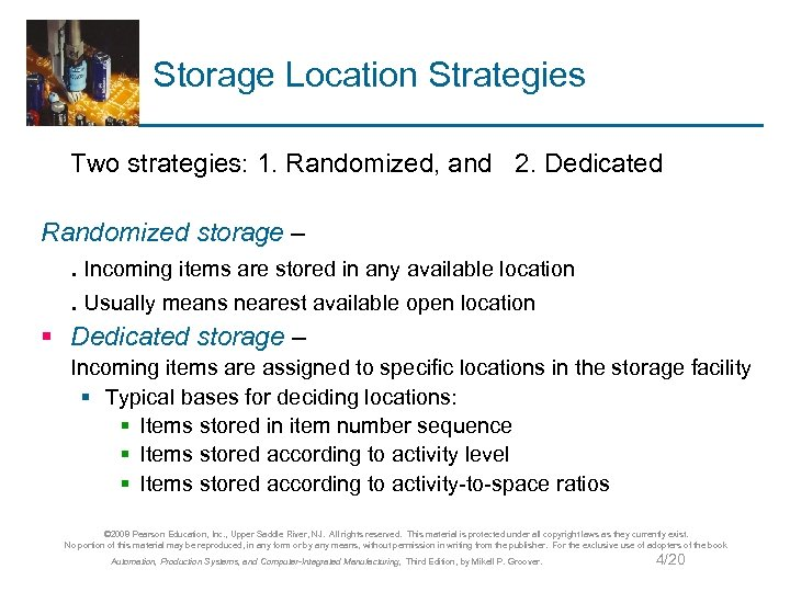 Storage Location Strategies Two strategies: 1. Randomized, and 2. Dedicated Randomized storage –. Incoming