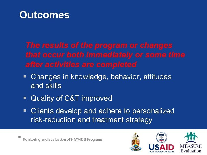 Outcomes The results of the program or changes that occur both immediately or some