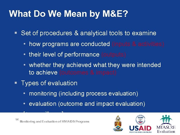 What Do We Mean by M&E? § Set of procedures & analytical tools to