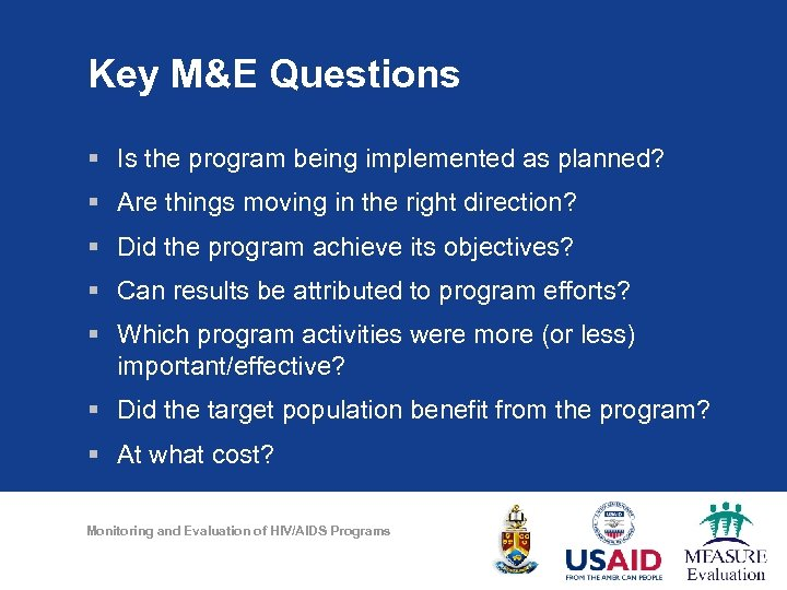 Key M&E Questions § Is the program being implemented as planned? § Are things