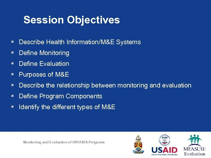 Session Objectives § Describe Health Information/M&E Systems § Define Monitoring § Define Evaluation §