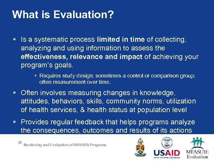 What is Evaluation? § Is a systematic process limited in time of collecting, analyzing