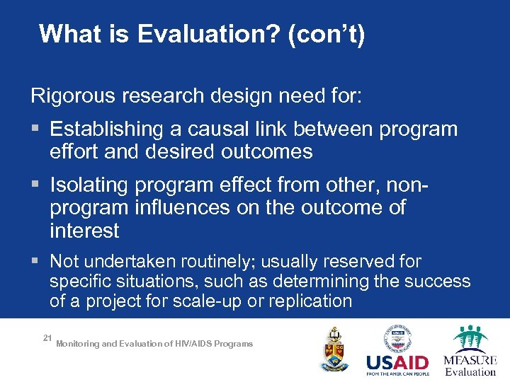 What is Evaluation? (con't) Rigorous research design need for: § Establishing a causal link