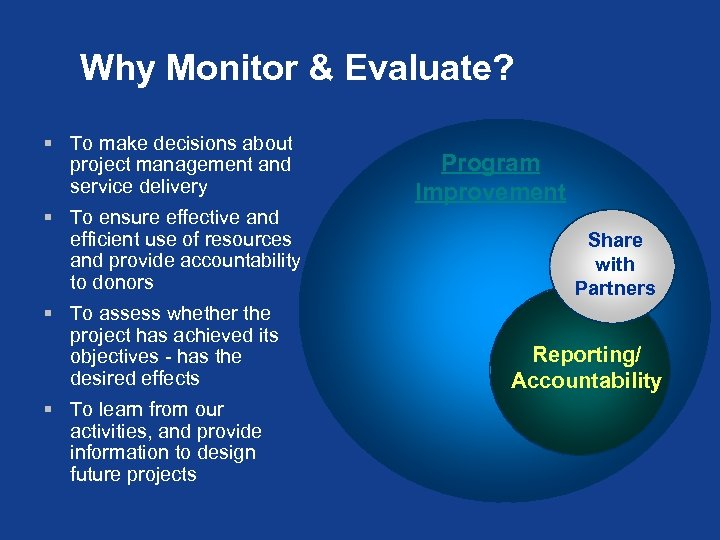 Why Monitor & Evaluate? § To make decisions about project management and service delivery
