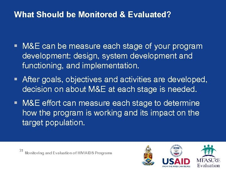 What Should be Monitored & Evaluated? § M&E can be measure each stage of