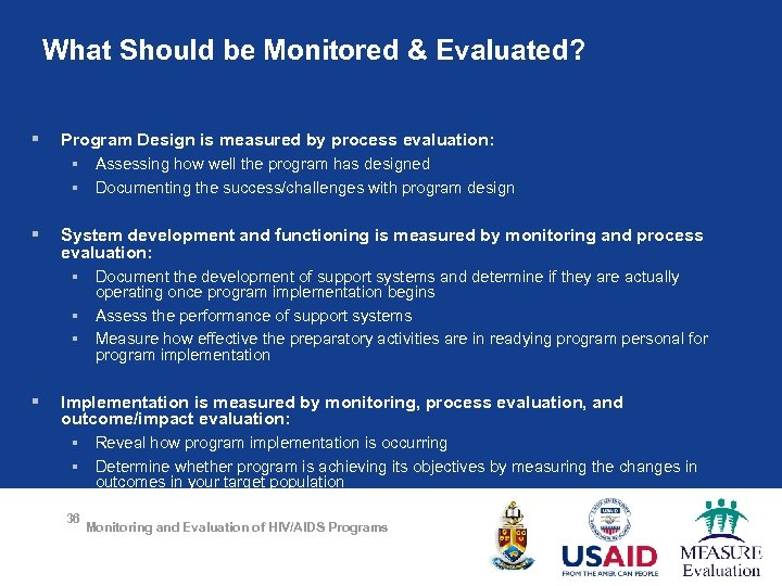 What Should be Monitored & Evaluated? § Program Design is measured by process evaluation: