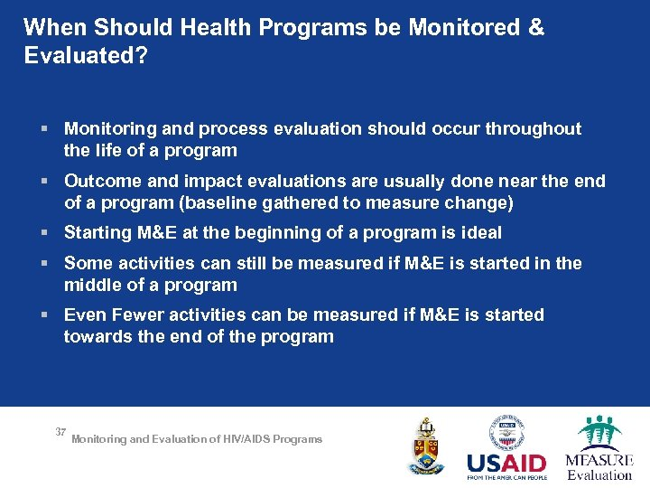 When Should Health Programs be Monitored & Evaluated? § Monitoring and process evaluation should