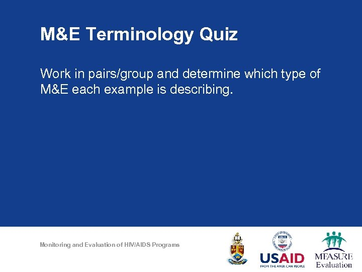 M&E Terminology Quiz Work in pairs/group and determine which type of M&E each example