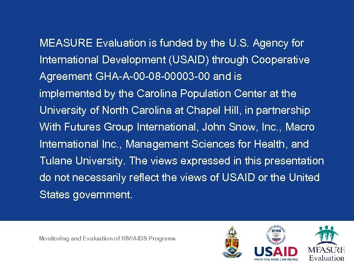 MEASURE Evaluation is funded by the U. S. Agency for International Development (USAID) through