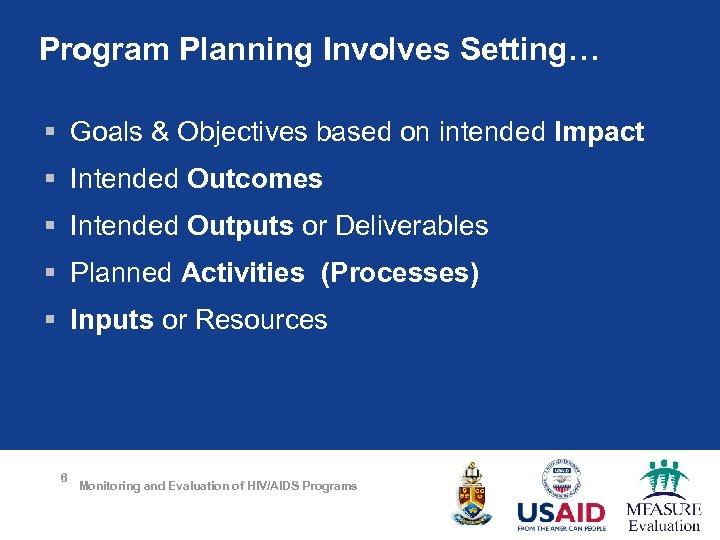 Program Planning Involves Setting… § Goals & Objectives based on intended Impact § Intended