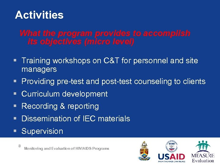 Activities What the program provides to accomplish its objectives (micro level) § Training workshops
