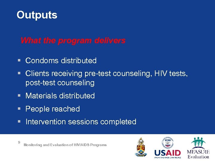 Outputs What the program delivers § Condoms distributed § Clients receiving pre-test counseling, HIV