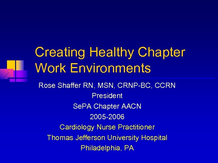 Creating Healthy Chapter Work Environments Rose Shaffer RN, MSN, CRNP-BC, CCRN President Se. PA