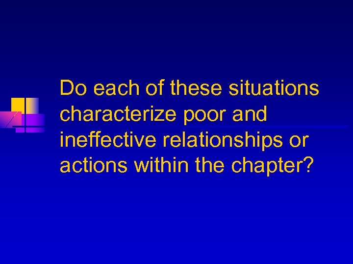 Do each of these situations characterize poor and ineffective relationships or actions within the