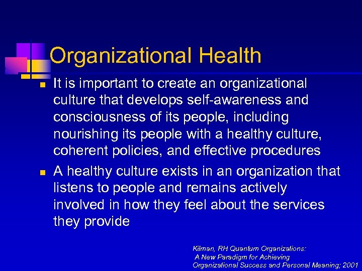 Organizational Health n n It is important to create an organizational culture that develops